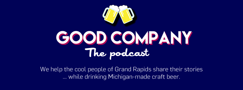Good Company The Podcast --- We help the cool people of Grand Rapids share their stories... while drinking Michigan-made craft beer.